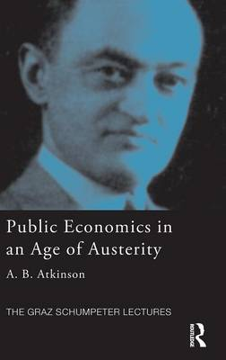 Public Economics in an Age of Austerity - The Graz Schumpeter Lectures (Hardback)