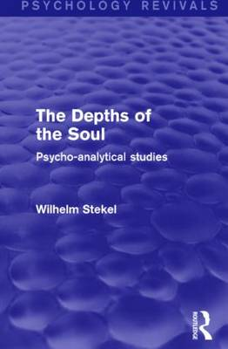 The Depths of the Soul (Psychology Revivals): Psycho-Analytical Studies - Psychology Revivals (Hardback)
