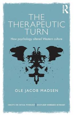 The Therapeutic Turn: How psychology altered Western culture - Concepts for Critical Psychology (Paperback)