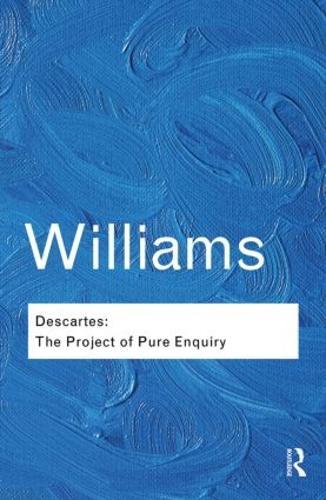 Descartes: The Project of Pure Enquiry - Routledge Classics (Paperback)