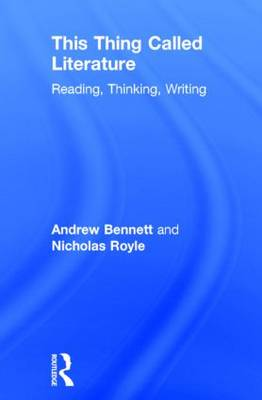 This Thing Called Literature: Reading, Thinking, Writing (Hardback)
