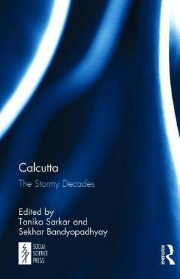 Calcutta: The Stormy Decades (Hardback)