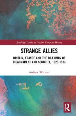 Allies of Yesterday: Britain, France and the Dilemmas of Disarmament and Security, 1929-1933 - Routledge Studies in Modern European History (Hardback)