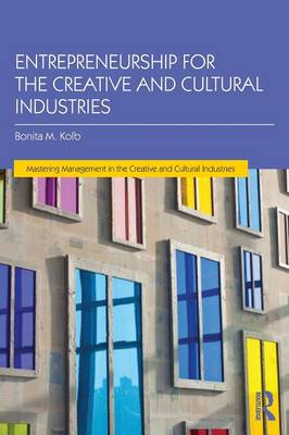 Entrepreneurship for the Creative and Cultural Industries - Mastering Management in the Creative and Cultural Industries (Paperback)