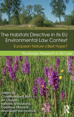 The Habitats Directive in its EU Environmental Law Context: European Nature's Best Hope? (Hardback)