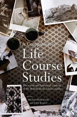 A Companion to Life Course Studies: The Social and Historical Context of the British Birth Cohort Studies (Paperback)