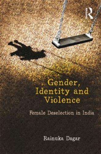 Gender, Identity and Violence: Female Deselection in India (Hardback)