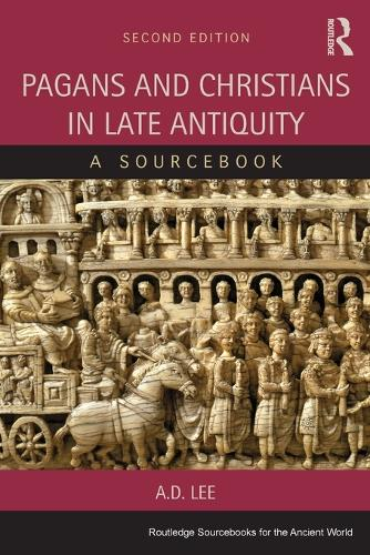Pagans and Christians in Late Antiquity: A Sourcebook - Routledge Sourcebooks for the Ancient World (Paperback)