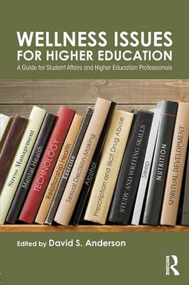 Wellness Issues for Higher Education: A Guide for Student Affairs and Higher Education Professionals (Paperback)