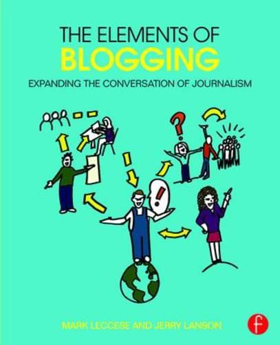 The Elements of Blogging: Expanding the Conversation of Journalism (Paperback)