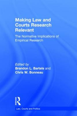 Making Law and Courts Research Relevant: The Normative Implications of Empirical Research - Law, Courts and Politics (Hardback)