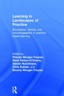 Learning in Landscapes of Practice: Boundaries, identity, and knowledgeability in practice-based learning (Hardback)