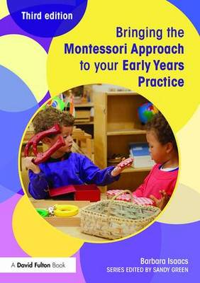Bringing the Montessori Approach to your Early Years Practice - Bringing ... to your Early Years Practice (Paperback)