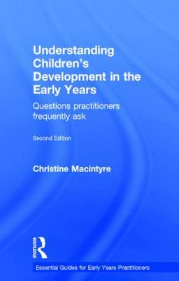Understanding Children's Development in the Early Years: Questions practitioners frequently ask - Essential Guides for Early Years Practitioners (Hardback)