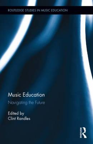 Music Education: Navigating the Future - Routledge Studies in Music Education (Hardback)