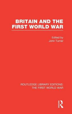 Britain and the First World War - Routledge Library Editions: The First World War (Hardback)