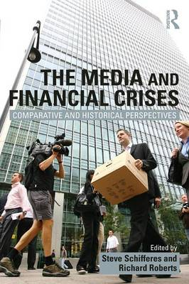 The Media and Financial Crises: Comparative and Historical Perspectives (Paperback)