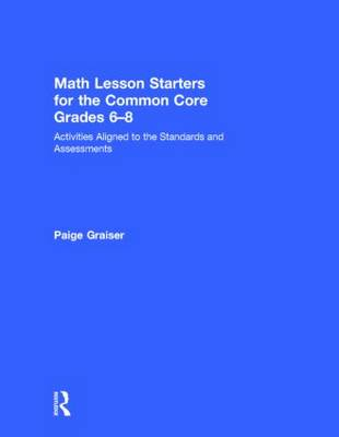 Math Lesson Starters for the Common Core, Grades 6-8: Activities Aligned to the Standards and Assessments (Hardback)