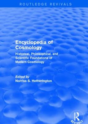 Encyclopedia of Cosmology: Historical, Philosophical, and Scientific Foundations of Modern Cosmology - Routledge Revivals (Hardback)