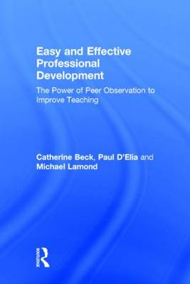 Easy and Effective Professional Development: The Power of Peer Observation to Improve Teaching (Hardback)