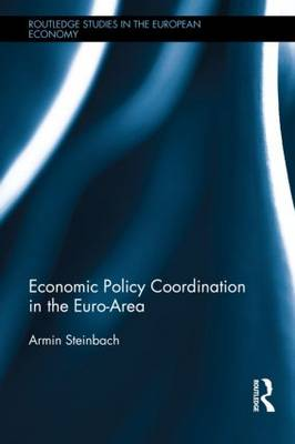 Economic Policy Coordination in the Euro Area - Routledge Studies in the European Economy (Hardback)