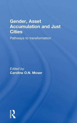 Gender, Asset Accumulation and Just Cities: Pathways to transformation (Hardback)