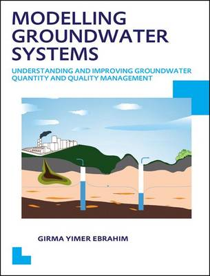 Modelling Groundwater Systems: Understanding and Improving Groundwater Quantity and Quality Management (Paperback)
