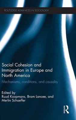 Social Cohesion and Immigration in Europe and North America: Mechanisms, Conditions, and Causality - Routledge Advances in Sociology (Hardback)