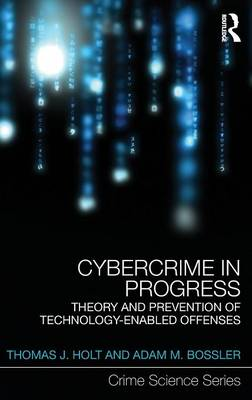 Cybercrime in Progress: Theory and prevention of technology-enabled offenses - Crime Science Series (Hardback)