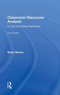 Classroom Discourse Analysis: A Tool For Critical Reflection, Second Edition (Hardback)