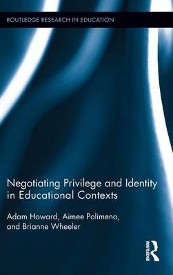 Negotiating Privilege and Identity in Educational Contexts - Routledge Research in Education (Hardback)