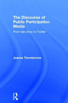 The Discourse of Public Participation Media: From talk show to Twitter (Hardback)