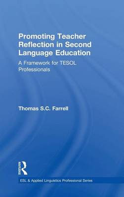 Promoting Teacher Reflection in Second Language Education: A Framework for TESOL Professionals - ESL & Applied Linguistics Professional Series (Hardback)