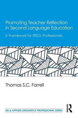 Promoting Teacher Reflection in Second Language Education: A Framework for TESOL Professionals - ESL & Applied Linguistics Professional Series (Paperback)