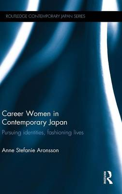 Career Women in Contemporary Japan: Pursuing Identities, Fashioning Lives (Hardback)