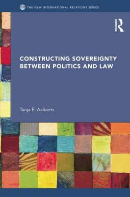 Constructing Sovereignty between Politics and Law - New International Relations (Paperback)