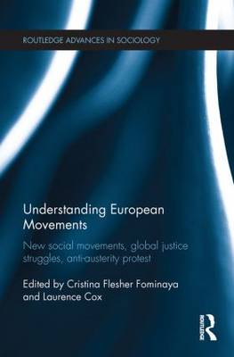 Understanding European Movements: New Social Movements, Global Justice Struggles, Anti-Austerity Protest - Routledge Advances in Sociology (Paperback)