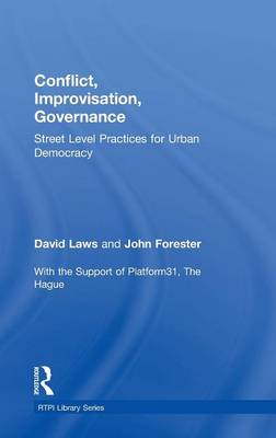 Conflict, Improvisation, Governance: Street Level Practices for Urban Democracy - RTPI Library Series (Hardback)