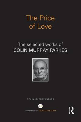 The Price of Love: The selected works of Colin Murray Parkes - World Library of Mental Health (Paperback)