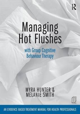 Managing Hot Flushes with Group Cognitive Behaviour Therapy: An evidence-based treatment manual for health professionals (Paperback)