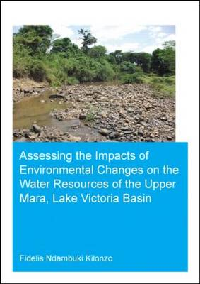 Assessing the Impacts of Environmental Changes on the Water Resources of the Upper Mara, Lake Victoria Basin (Paperback)