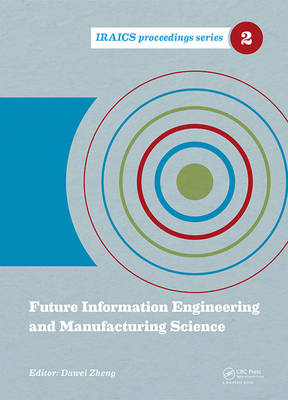 Future Information Engineering and Manufacturing Science: Proceedings of the 2014 International Conference on Future Information Engineering and Manufacturing Science (FIEMS 2014), June 26-27, 2014, Beijing, China - IRAICS Proceedings (Hardback)