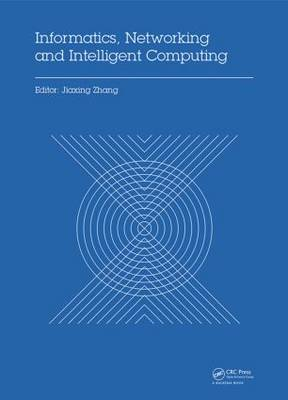 Informatics, Networking and Intelligent Computing: Proceedings of the 2014 International Conference on Informatics, Networking and Intelligent Computing (INIC 2014), 16-17 November 2014, Shenzhen, China (Hardback)
