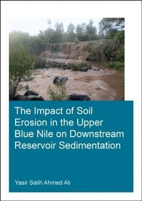 The Impact of Soil Erosion in the Upper Blue Nile on Downstream Reservoir Sedimentation (Paperback)