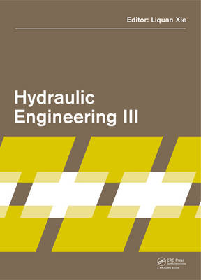 Hydraulic Engineering III: Proceedings of the 3rd Technical Conference on Hydraulic Engineering (CHE 2014), Hong Kong, 13-14 December 2014 (Hardback)