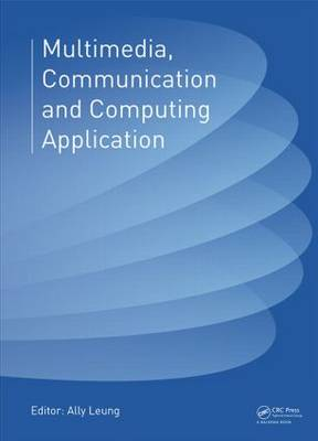 Multimedia, Communication and Computing Application: Proceedings of the 2014 International Conference on Multimedia, Communication and Computing Application (MCCA 2014), Xiamen, China, October 16-17, 2014 (Hardback)