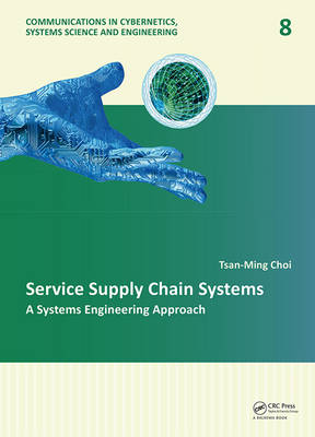 Service Supply Chain Systems: A Systems Engineering Approach - Communications in Cybernetics, Systems Science and Engineering (Hardback)