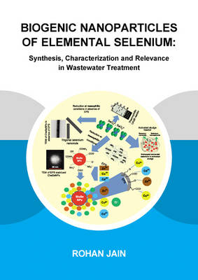 Biogenic Nanoparticles of Elemental Selenium: Synthesis, Characterization and Relevance in Wastewater Treatment (Paperback)
