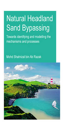 Natural Headland Sand Bypassing: Towards Identifying and Modelling the Mechanisms and Processes (Paperback)