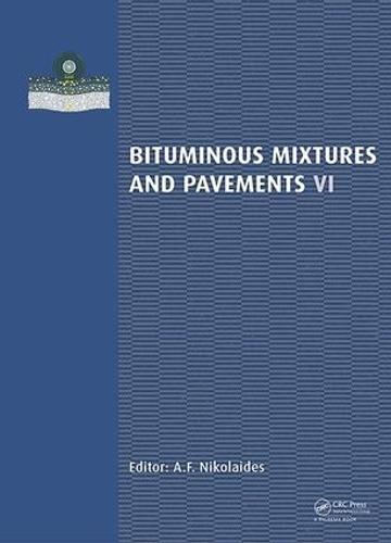 Bituminous Mixtures and Pavements VI (Hardback)